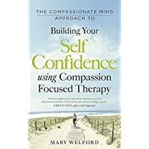 By Mary Welford - The Compassionate Mind Approach to Building Self-Confidence: Series editor, Paul Gilbert