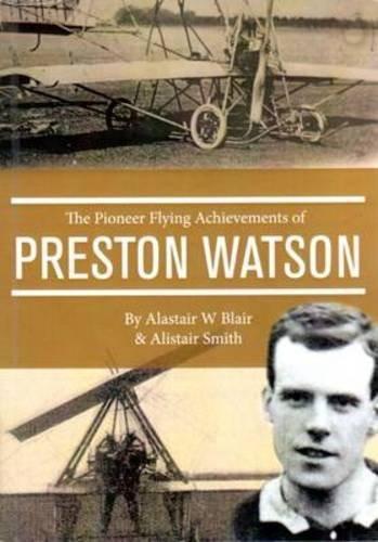 The Pioneer Flying Achievements Of Preston Watson by Alastair W Blair (2015-01-13)