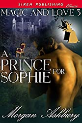 A Prince For Sophie [Magic & Love 3] (Siren Publishing Classic)