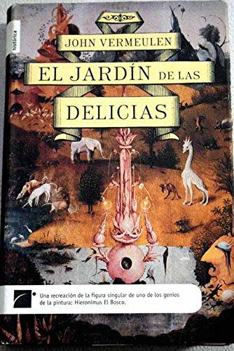 El jardín de las delicias: una novela sobre la vida y la obra de Hieronymus Bosch
