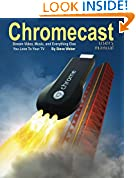 #10: Chromecast Users Manual: Stream Video, Music, and Everything Else You Love to Your TV
