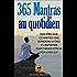 365 Mantras au quotidien: Jour après jour, ces mantras vous donnerons la force et l'inspiration pour changer votre vie pour le meilleur