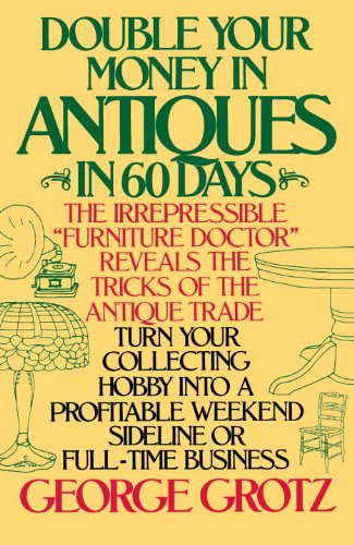 Möbel-business-plan (Double Your Money in Antiques in 60 Days: Turn Your Collecting Hobby into a Profitable Weekend Sideline or Full-Time Business (English Edition))