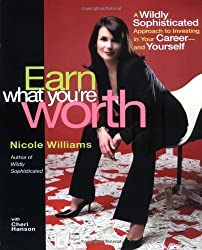 Earn What You're Worth: A Widely Sophisticated Approach to Investing In Your Career-and Yourself by Nicole Williams (2004-12-28)