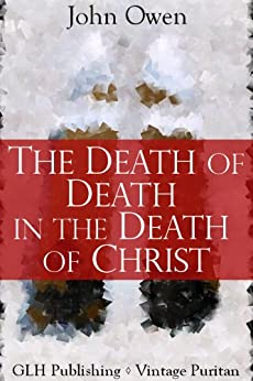 The Death Of Death In The Death Of Christ (Vintage Puritan) by [Owen, John]
