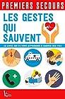 Les gestes qui sauvent - Le livre qui va vous apprendre à sauver des vies