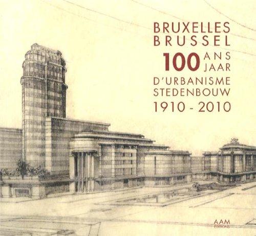 Bruxelles : 100 ans d'urbanisme 1970-2010
