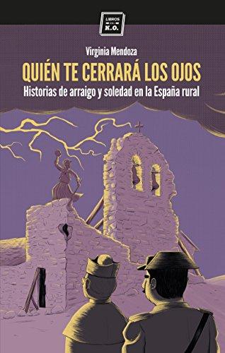 Quién te cerrará los ojos: Historias de arraigo y soledad en la España rural por Virginia Mendoza