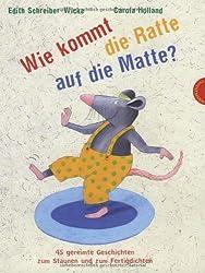 Wie kommt die Ratte auf die Matte?, 45 gereimte Geschichten zum Staunen und zum Fertigdichten