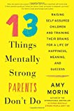 #8: 13 Things Mentally Strong Parents Don't Do: Raising Self-Assured Children and Training Their Brains for a Life of Happiness, Meaning, and Success