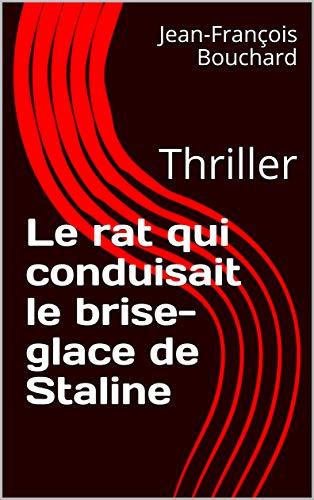 Couverture du livre Le rat qui conduisait le brise-glace de Staline: Thriller