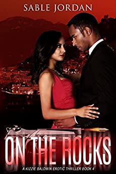 On The Rocks: A Kizzie Baldwin Erotic Thriller Book 4 by [Jordan, Sable]