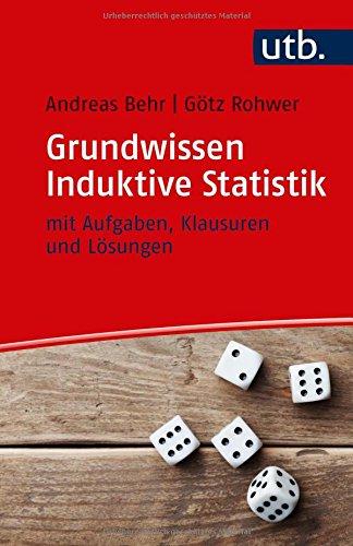 Grundwissen Induktive Statistik: mit Aufgaben, Klausuren und Lösungen