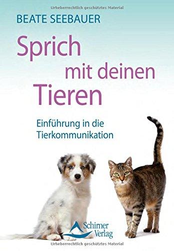 Sprich mit deinen Tieren: Einführung in die Tierkommunikation