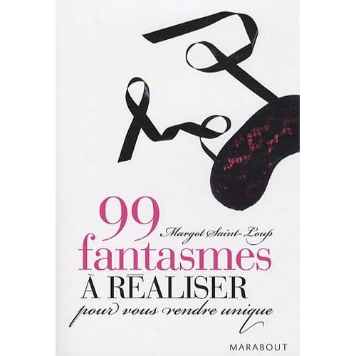 99 fantasmes à réaliser pour vous rendre unique