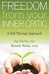 Freedom from Your Inner Critic: A Self-Therapy Approach by Jay Earley Ph.D. (2013-09-01)