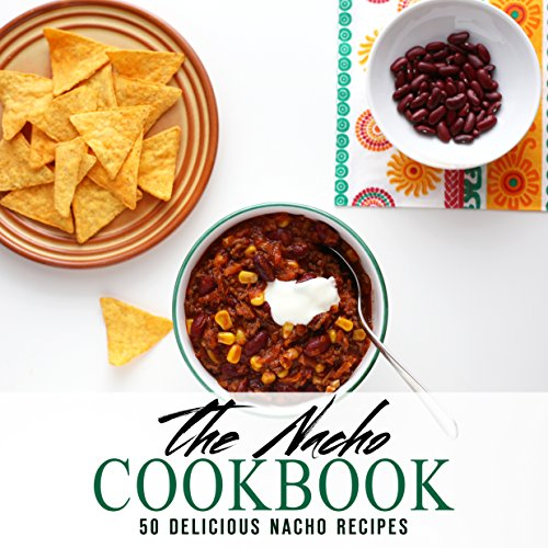 The Nacho Cookbook: 50 Delicious Nacho Recipes (English Edition)
