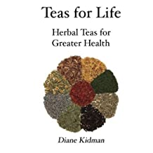 Teas for Life: 101 Herbal Teas for Greater Health by Diane Kidman (2012-08-21)