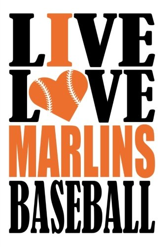 Live Love Marlins Baseball Journal: A lined notebook for the Miami Marlins fan, 6x9 inches, 200 pages. Live Love Baseball in black and I Heart Marlins in orange. (Sports Fan Journals) por WriteDrawDesign
