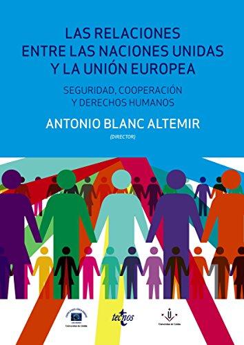 Las relaciones entre las Naciones Unidas y la Unión Europea: seguridad, cooperación y Derechos Humanos (Derecho - Estado Y Sociedad) por Antonio Blanc Altemir