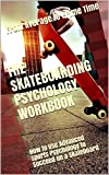 The Skateboarding Psychology Workbook: How to Use Advanced Sports Psychology to Succeed on a Skateboard (English Edition)