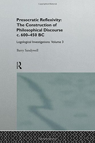 Presocratic Reflexivity: The Construction of Philosophical Discourse c. 600-450 B.C. (Logological Investigations)