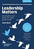 Leadership Matters: How Leaders at All Levels Can Create Great Schools - UPDATED AND REVISED 2ND ED
