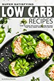 Super Satisfying Low Carb Recipes: How to Make Delicious Low Carb Recipes That Will Make Your Mouth Water