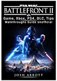 Star Wars Battlefront 2 Game, Xbox, Ps4, DLC, Tips, Walkthroughs Guide Unofficial