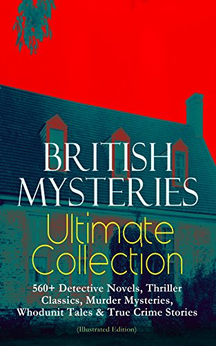 BRITISH MYSTERIES Ultimate Collection: 560+ Detective Novels, Thriller Classics, Murder Mysteries, Whodunit Tales & True Crime Stories (Illustrated Edition): ... Stories and many more (English Edition)