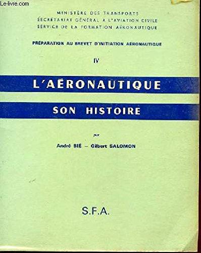 Preparation au brevet d'initiation aeronautique iv - l'aéronautique son histoire par ANDRE BIE. ET R. BELL