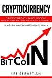 Cryptocurrency: Cryptocurrency Basics, Bitcoin, Blockchain and Trading Cryptocurrency - How To Buy, Invest, Sell and Store Cryptocurrency