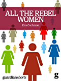 All the Rebel Women: The rise of the fourth wave of feminism (Guardian Shorts) (English Edition)
