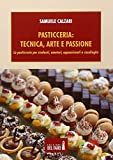 Scarica Libro Pasticceria Tecnica arte e passione (PDF,EPUB,MOBI) Online Italiano Gratis