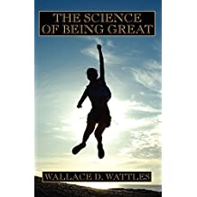 The Science of Being Great by Wallace D. Wattles (2007-06-09)