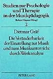 Die Veränderbarkeit der Einstellung zur Musik und zum Musikunterricht durch Werkanalyse (Studien zur Psychologie und Therapie in der Musikpädagogik)