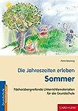 Die Jahreszeiten erleben - Sommer: Fächerübergreifende Unterrichtsmaterialien für die Grundschule