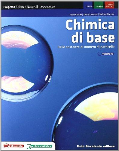 Chimica di base. Progetto scienze naturali. Dalle sostanze alle particelle. Per le Scuole superiori. Con espansione online