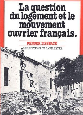 La Question du logement et le Mouvement ouvrier français par Collectif