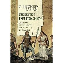Die ersten Deutschen: Über das rätselhafte Volk der Germanen