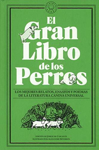 El Gran Libro de los Perros: Los mejores relatos, ensayos y poemas...