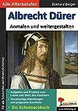 Albrecht Dürer ... anmalen und weitergestalten: Ein Schulmalbuch - Eckhard Berger