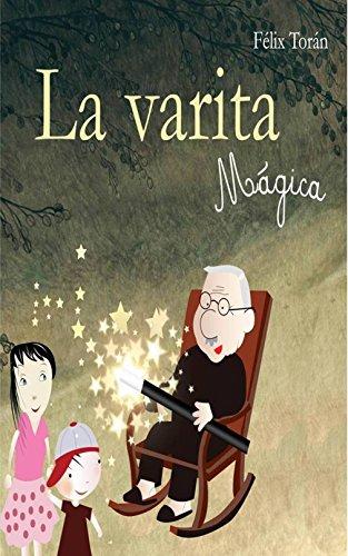 La varita mágica: Un divertido libro que enseña la Ley de la Atracción a los niños por Felix Toran