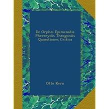 De Orphei Epimenidis Pherecydis Theogoniis Quaestiones Critica
