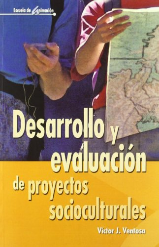 Desarrollo Y Evaluación De Proyectos Socioculturales - 2ª Edición (Escuela de animación) por Víctor J. Ventosa Pérez