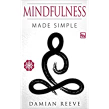 Mindfulness: Made Simple, Mindfulness for beginners, stress free life, happiness, anxiety and depression self help, present (law of attraction, meditation, ... for beginners, happiness) (English Edition)