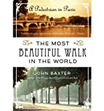 [ THE MOST BEAUTIFUL WALK IN THE WORLD: A PEDESTRIAN IN PARIS[ THE MOST BEAUTIFUL WALK IN THE WORLD: A PEDESTRIAN IN PARIS ] BY BAXTER, JOHN ( AUTHOR )MAY-24-2011 PAPERBACK ] By Baxter, John ( Author ) May- 2011 [ Paperback ]