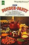 Die Fondue-Party - 70 komplette Fondues mit Käse und Fleisch, kalte und süße Fondues, viele pikante Saucen...