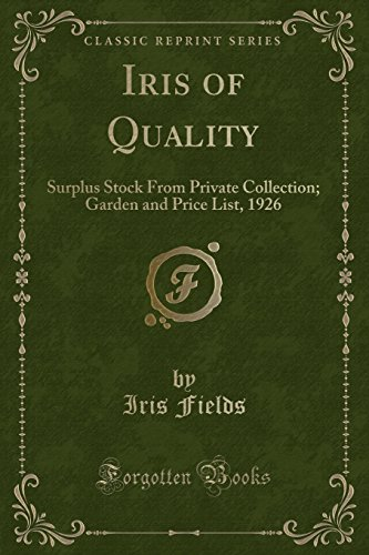 Iris of Quality: Surplus Stock From Private Collection; Garden and Price List, 1926 (Classic Reprint)