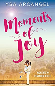 Moments of Joy (Moments to Remember Book 1) by [Arcangel, Ysa]